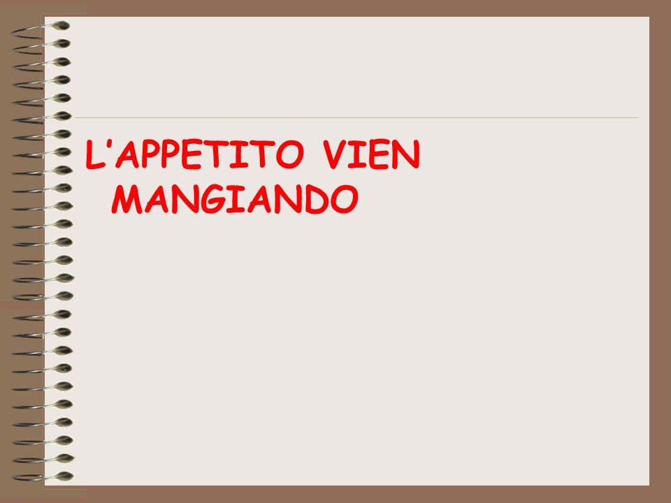 L'APPETITO VIEN MANGIANDO