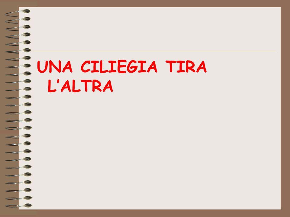 UNA CILIEGIA TIRA L'ALTRA