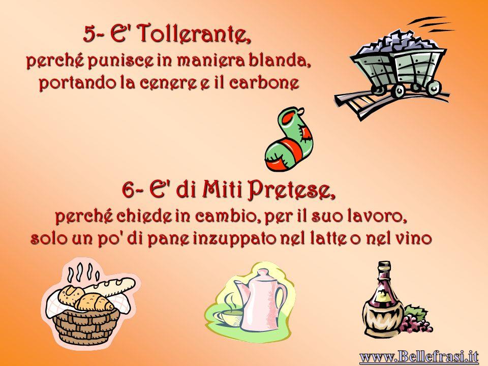 5- E Tollerante, 6- E di Miti Pretese,
