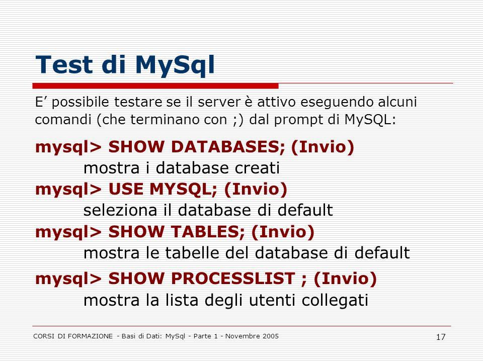 Test di MySql mysql> SHOW DATABASES; (Invio)