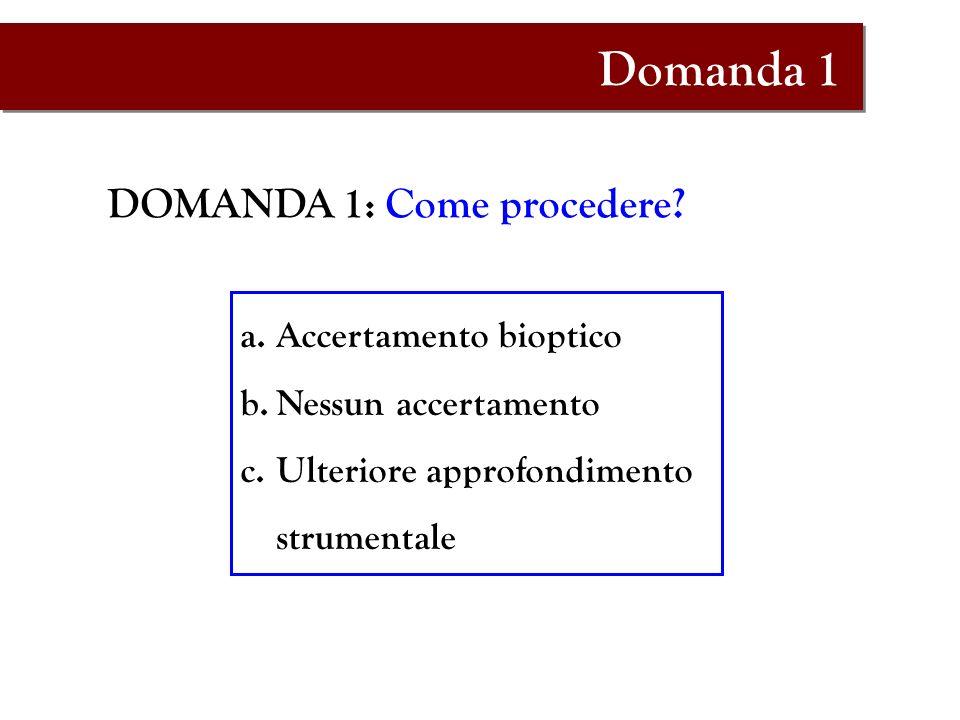 Domanda 1 DOMANDA 1: Come procedere Accertamento bioptico