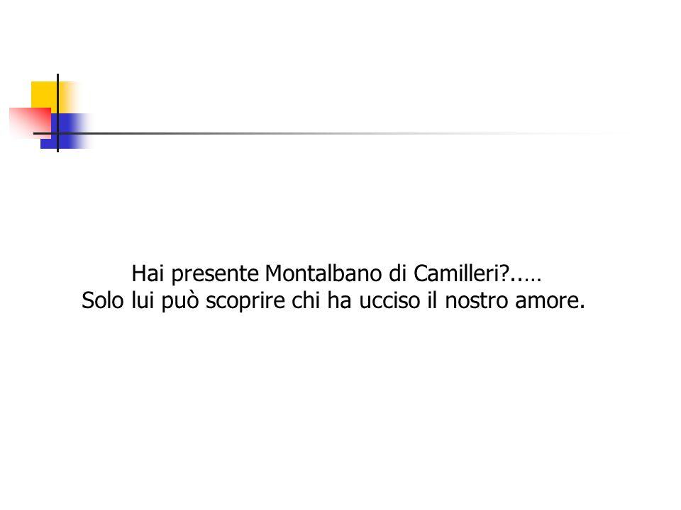 Hai presente Montalbano di Camilleri ..…
