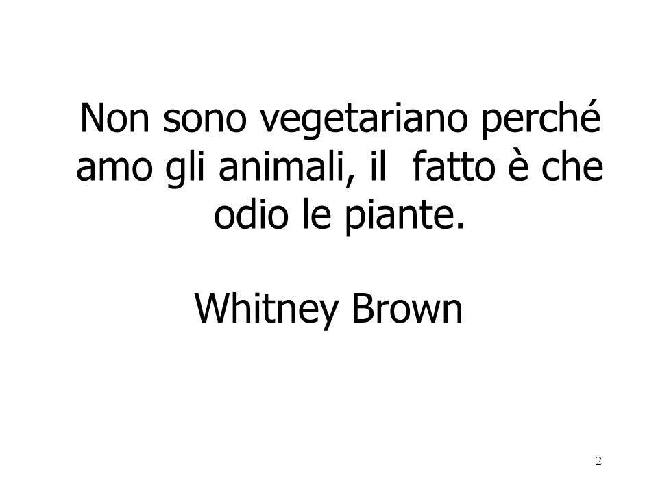 Non sono vegetariano perché amo gli animali, il fatto è che odio le piante.