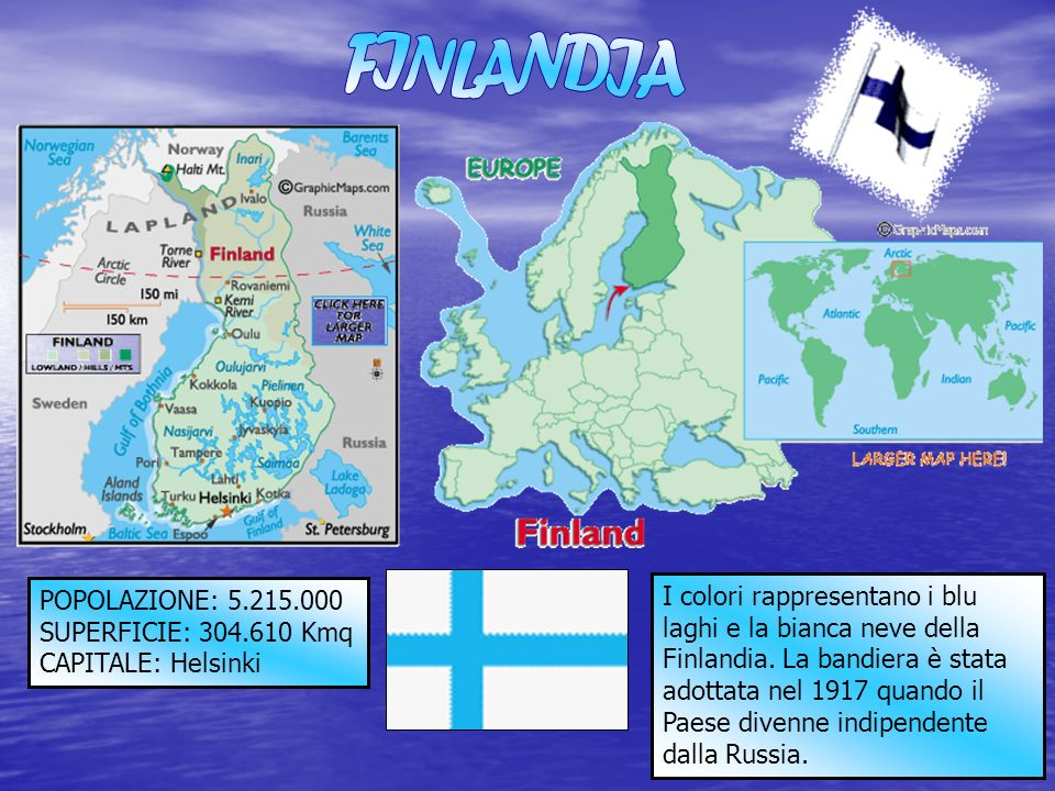 FINLANDIA POPOLAZIONE: 5.215.000. SUPERFICIE: 304.610 Kmq. CAPITALE: Helsinki.