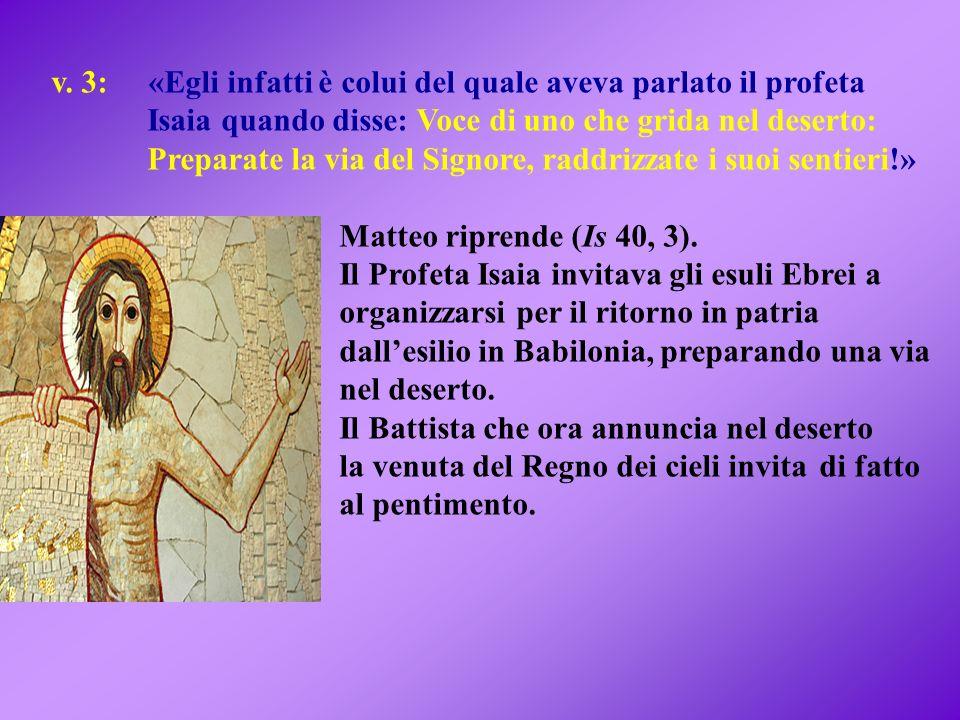v. 3: «Egli infatti è colui del quale aveva parlato il profeta