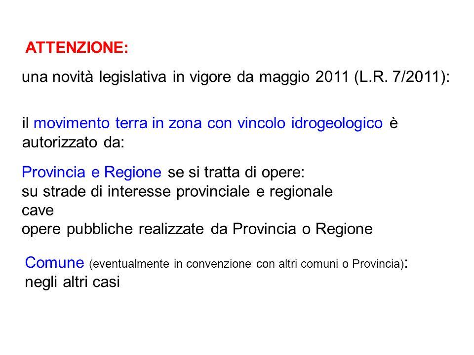 ATTENZIONE: una novità legislativa in vigore da maggio 2011 (L.R. 7/2011): il movimento terra in zona con vincolo idrogeologico è autorizzato da:
