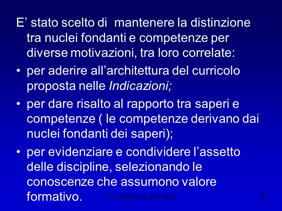 per aderire all'architettura del curricolo proposta nelle Indicazioni;