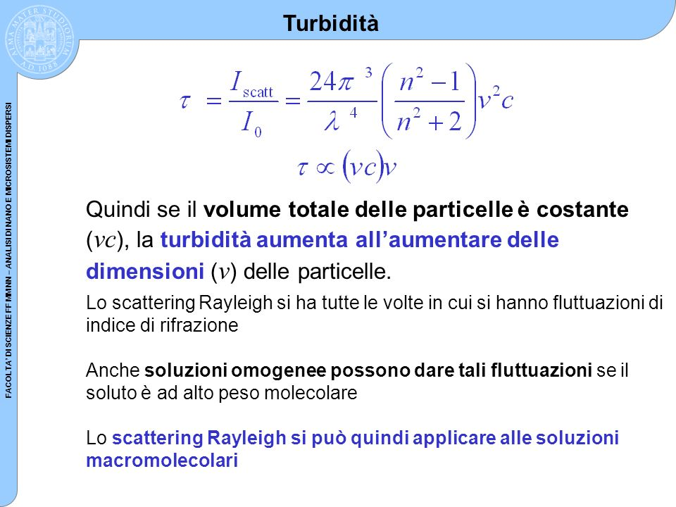 TurbiditàQuindi se il volume totale delle particelle è costante (vc), la turbidità aumenta all'aumentare delle dimensioni (v) delle particelle.