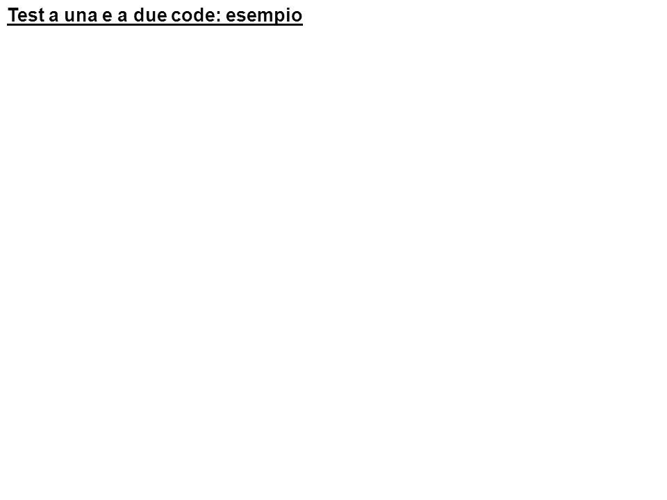 Test a una e a due code: esempio