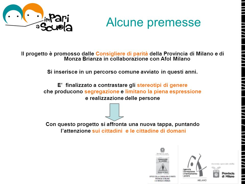 Alcune premesseIl progetto è promosso dalle Consigliere di parità della Provincia di Milano e di Monza Brianza in collaborazione con Afol Milano.