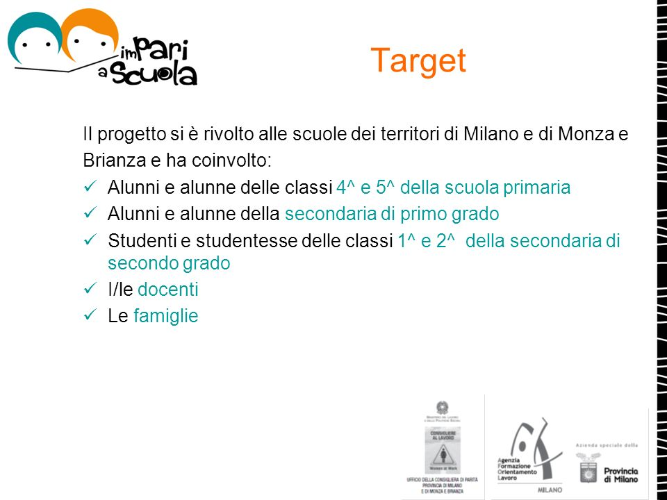 Target Il progetto si è rivolto alle scuole dei territori di Milano e di Monza e. Brianza e ha coinvolto: