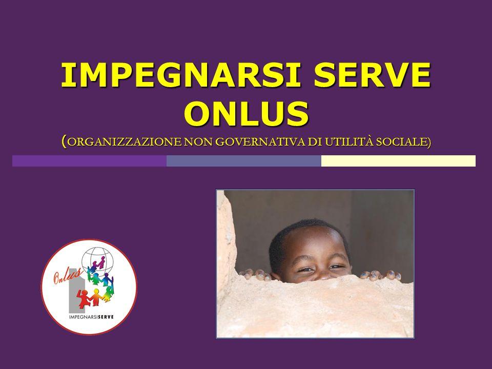 IMPEGNARSI SERVE ONLUS (ORGANIZZAZIONE NON GOVERNATIVA DI UTILITÀ SOCIALE)