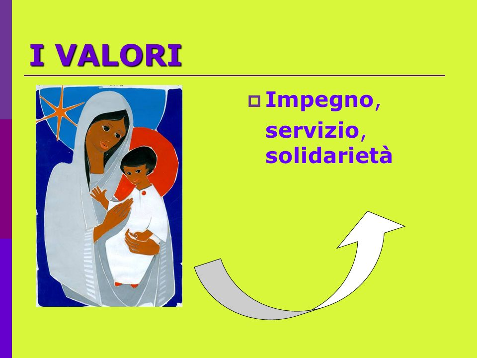 I VALORI Impegno, servizio, solidarietà