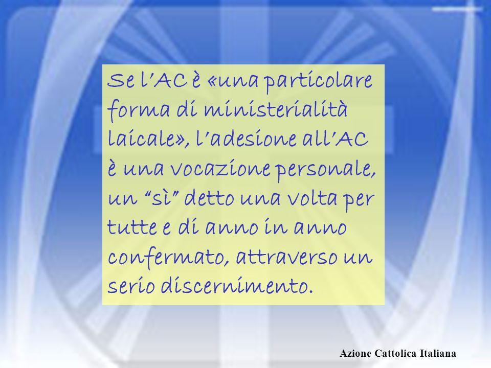 Se l'AC è «una particolare forma di ministerialità laicale», l'adesione all'AC è una vocazione personale, un sì detto una volta per tutte e di anno in anno confermato, attraverso un serio discernimento.