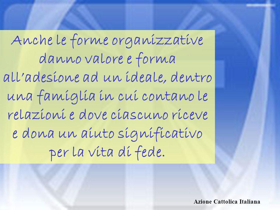 Anche le forme organizzative danno valore e forma all'adesione ad un ideale, dentro una famiglia in cui contano le relazioni e dove ciascuno riceve e dona un aiuto significativo per la vita di fede.