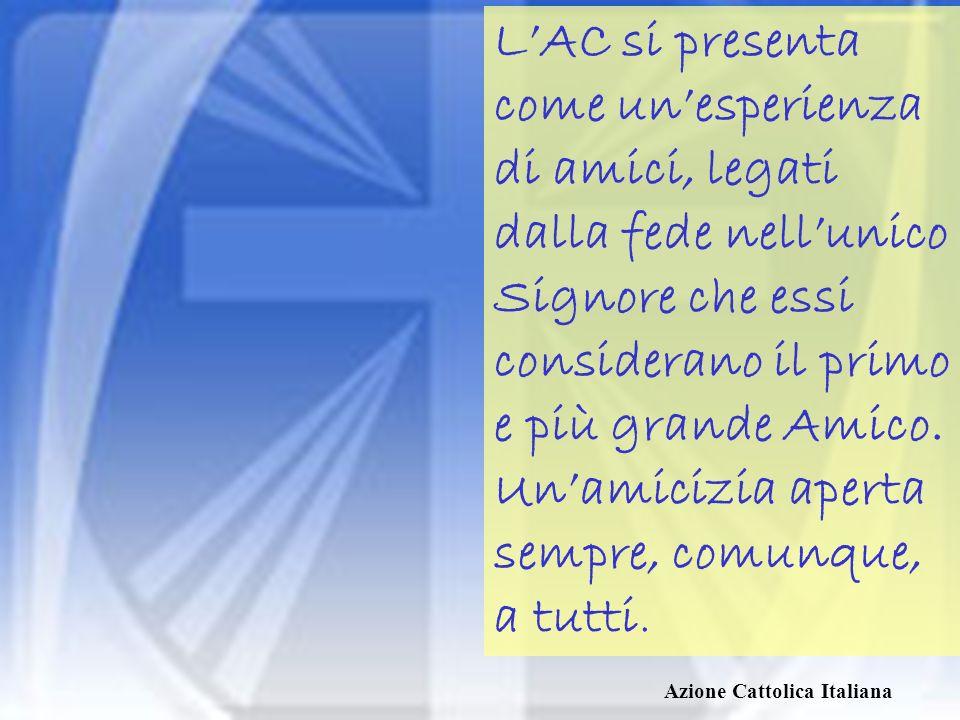 L'AC si presenta come un'esperienza di amici, legati dalla fede nell'unico Signore che essi considerano il primo e più grande Amico.