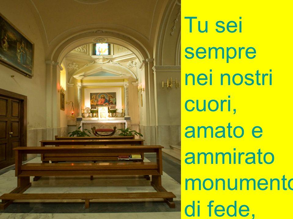 Tu sei sempre nei nostri cuori, amato e ammirato monumento di fede,