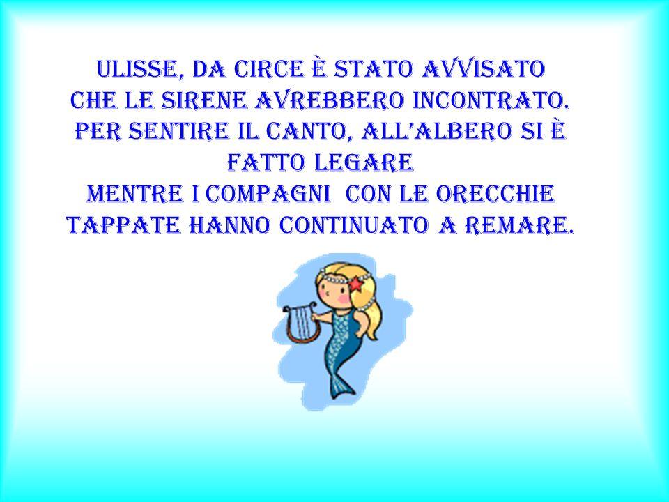 Ulisse, da Circe è stato avvisato che le sirene avrebbero incontrato