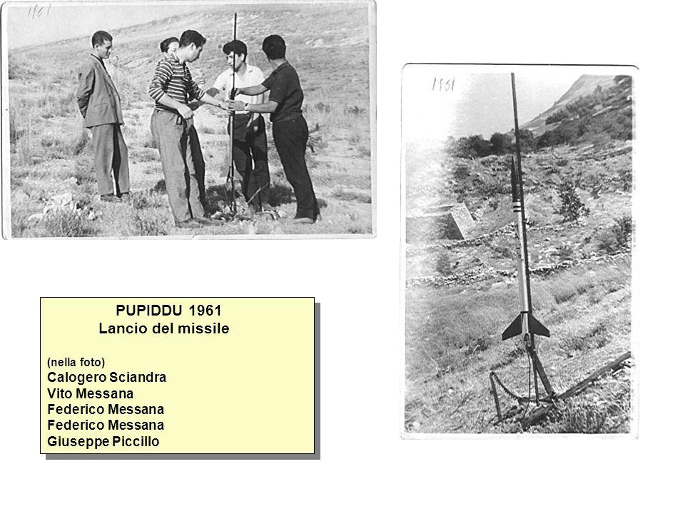 PUPIDDU 1961 Lancio del missile (nella foto) Calogero Sciandra Vito Messana Federico Messana Federico Messana Giuseppe Piccillo