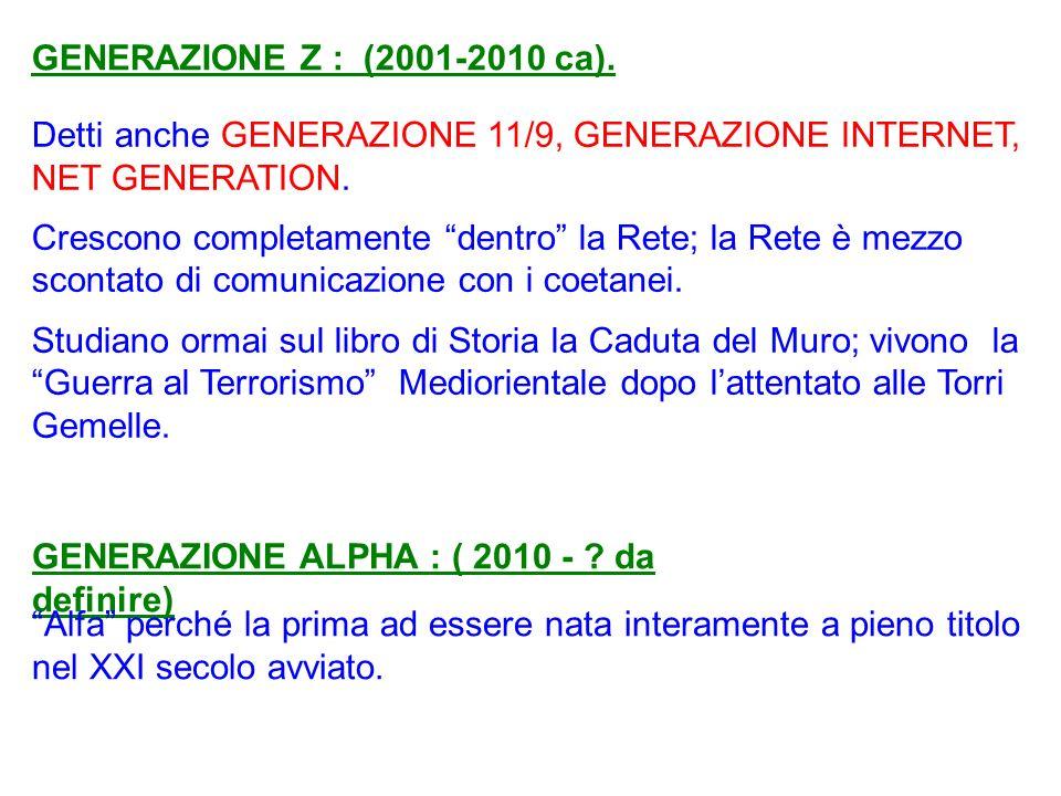 GENERAZIONE Z : (2001-2010 ca). Detti anche GENERAZIONE 11/9, GENERAZIONE INTERNET, NET GENERATION.