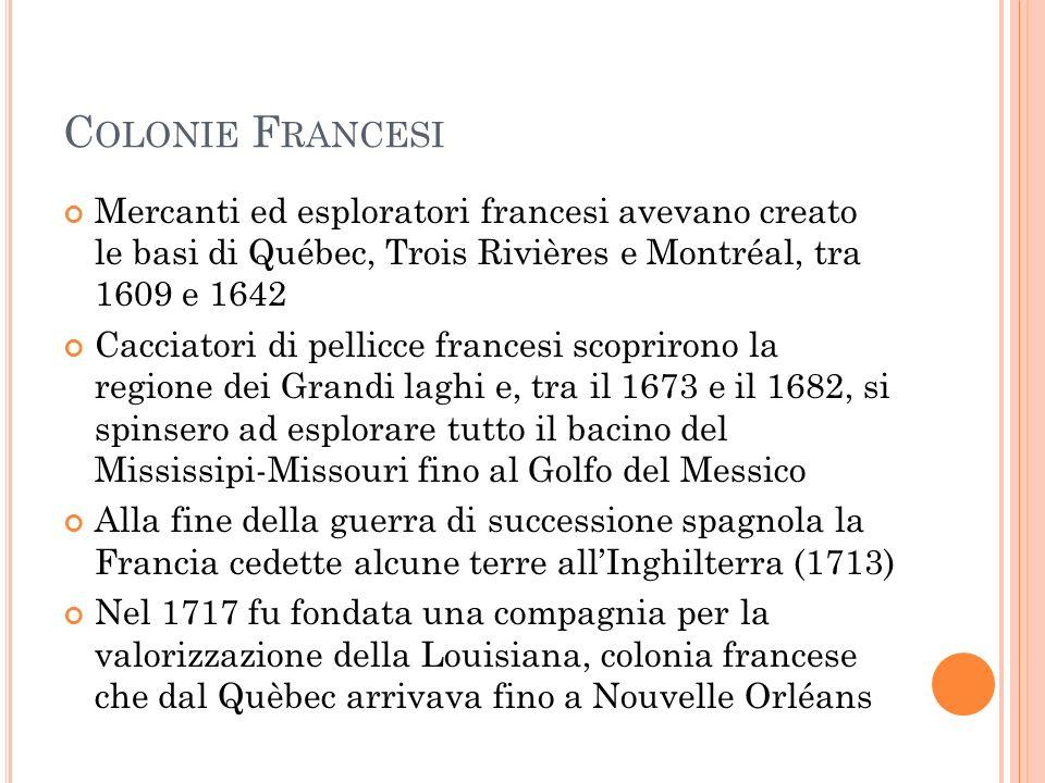 Colonie Francesi Mercanti ed esploratori francesi avevano creato le basi di Québec, Trois Rivières e Montréal, tra 1609 e 1642.