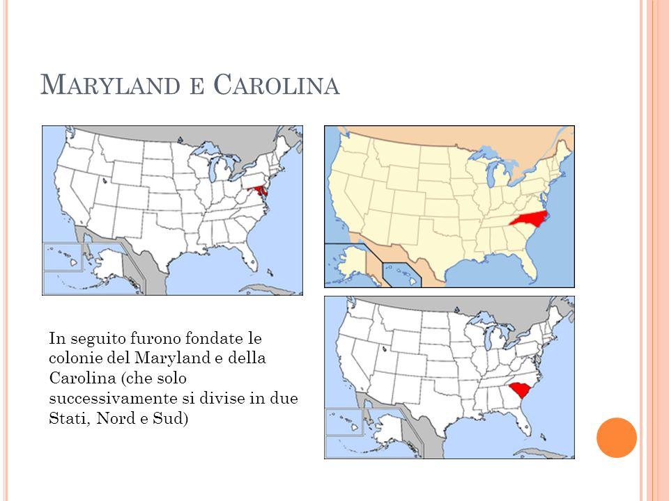 Maryland e Carolina In seguito furono fondate le colonie del Maryland e della Carolina (che solo successivamente si divise in due Stati, Nord e Sud)