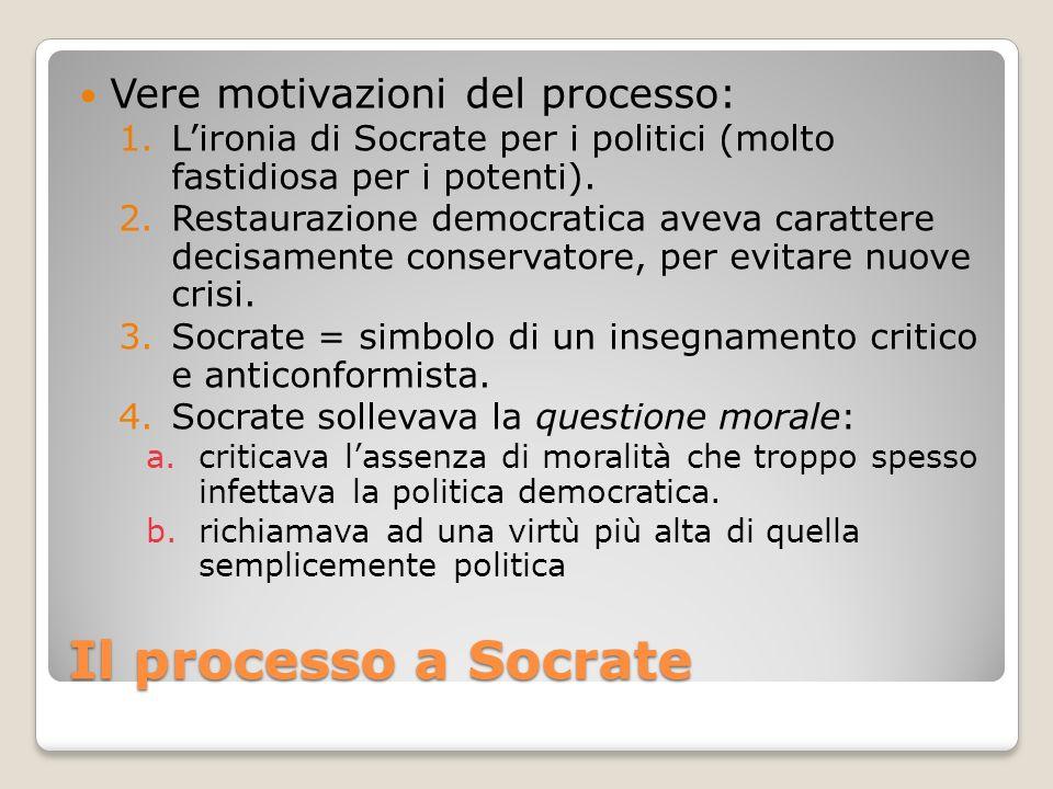 Il processo a Socrate Vere motivazioni del processo: