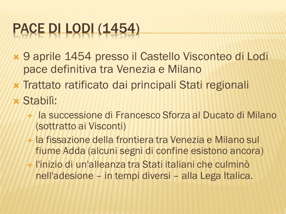 Pace di lodi (1454) 9 aprile 1454 presso il Castello Visconteo di Lodi pace definitiva tra Venezia e Milano.
