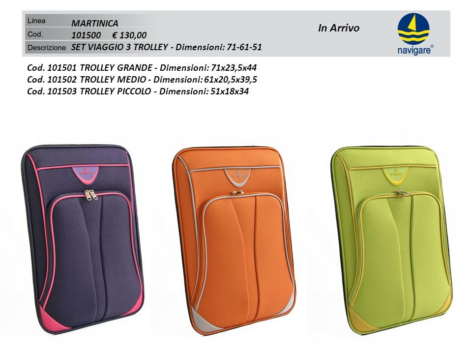 MARTINICA 101500 € 130,00. SET VIAGGIO 3 TROLLEY - Dimensioni: 71-61-51. In Arrivo. Cod. 101501 TROLLEY GRANDE - Dimensioni: 71x23,5x44.