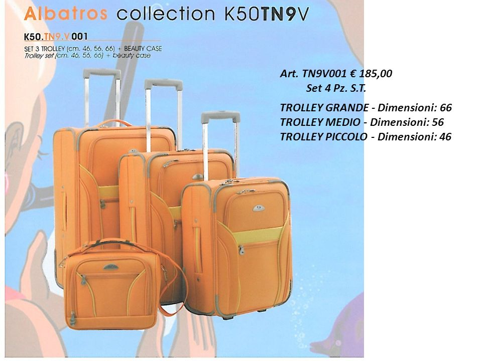 Art. TN9V001 € 185,00 Set 4 Pz. S.T. TROLLEY GRANDE - Dimensioni: 66. TROLLEY MEDIO - Dimensioni: 56.