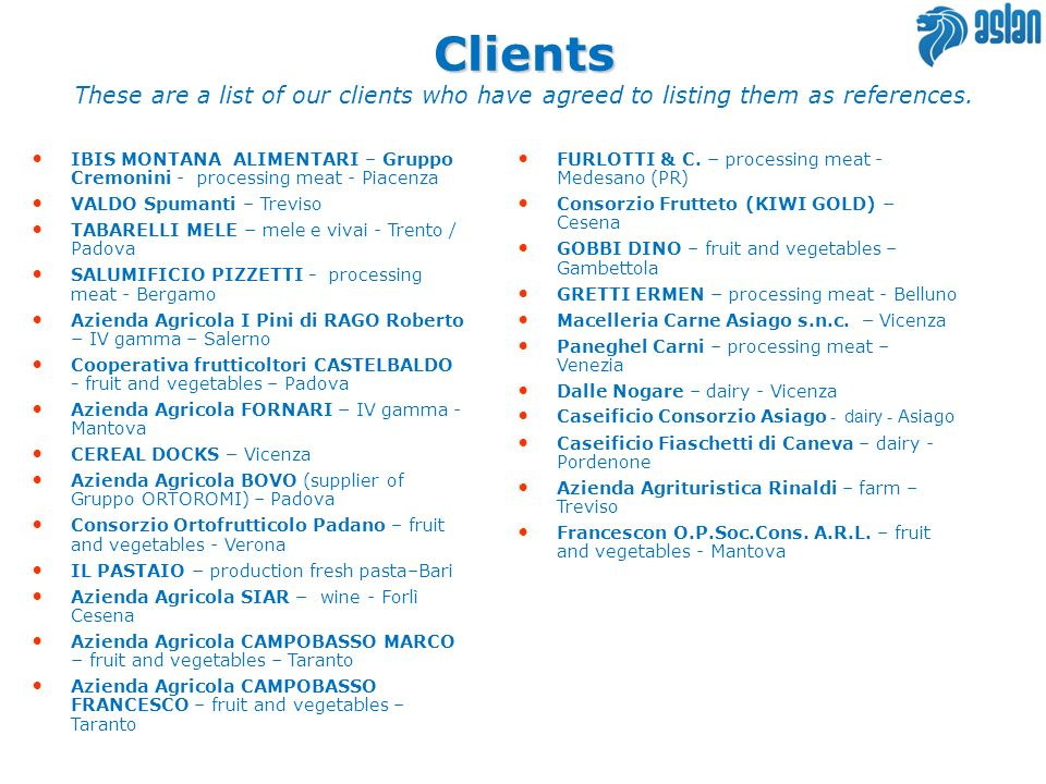 Clients These are a list of our clients who have agreed to listing them as references.