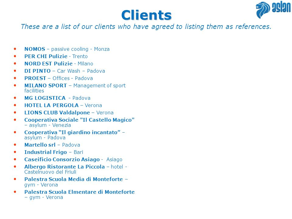 Clients These are a list of our clients who have agreed to listing them as references. NOMOS – passive cooling - Monza.