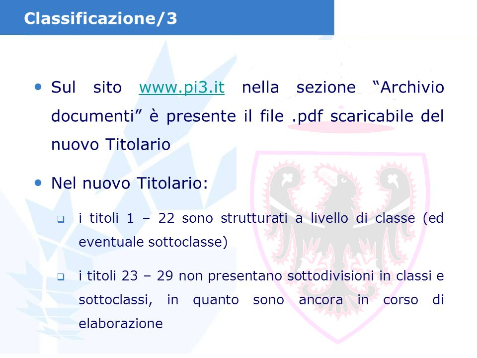 Classificazione/3 Sul sito www.pi3.it nella sezione Archivio documenti è presente il file .pdf scaricabile del nuovo Titolario.