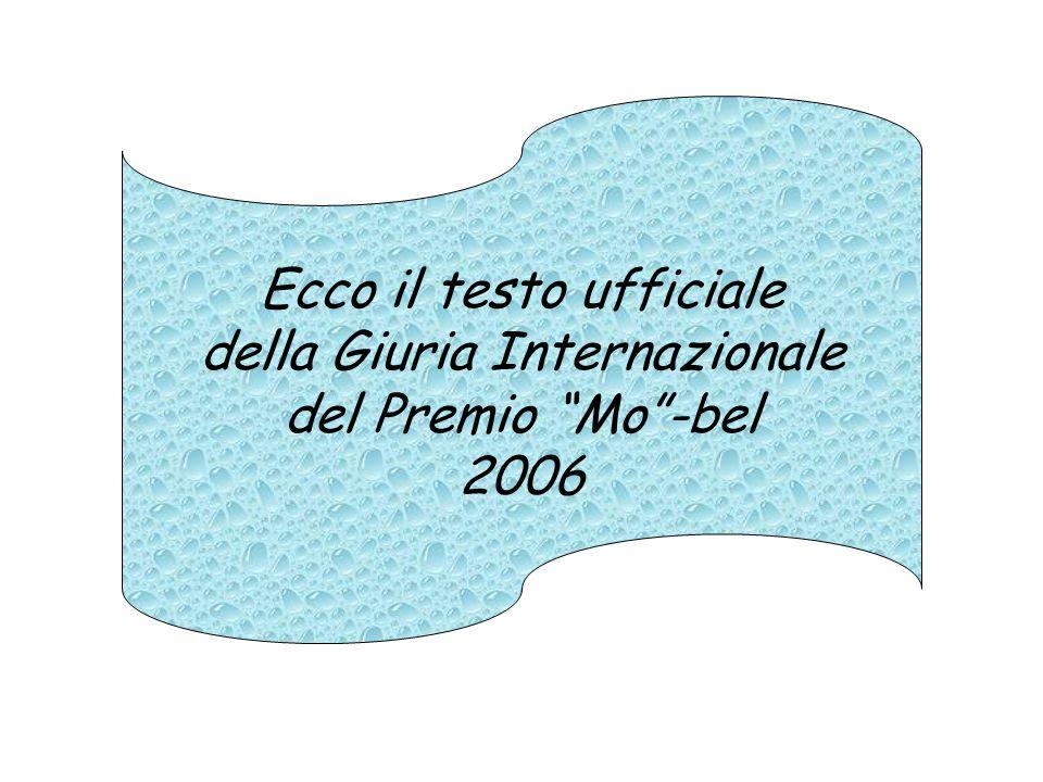 Ecco il testo ufficiale della Giuria Internazionale del Premio Mo -bel 2006
