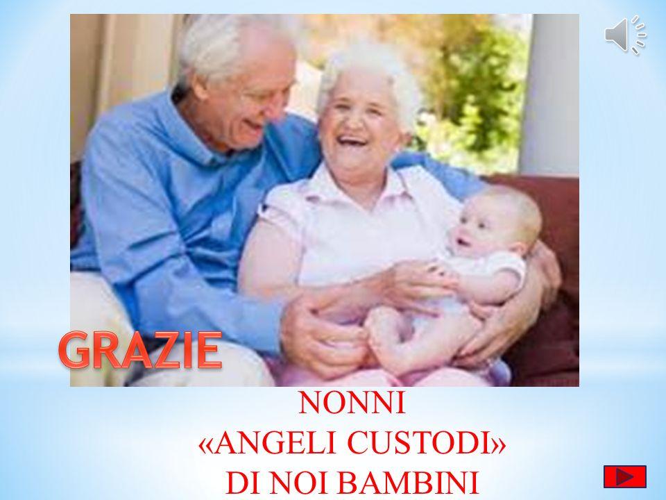 GRAZIE NONNI «ANGELI CUSTODI» DI NOI BAMBINI