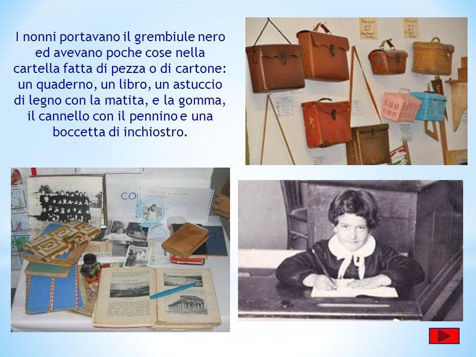 I nonni portavano il grembiule nero ed avevano poche cose nella cartella fatta di pezza o di cartone: un quaderno, un libro, un astuccio di legno con la matita, e la gomma, il cannello con il pennino e una boccetta di inchiostro.