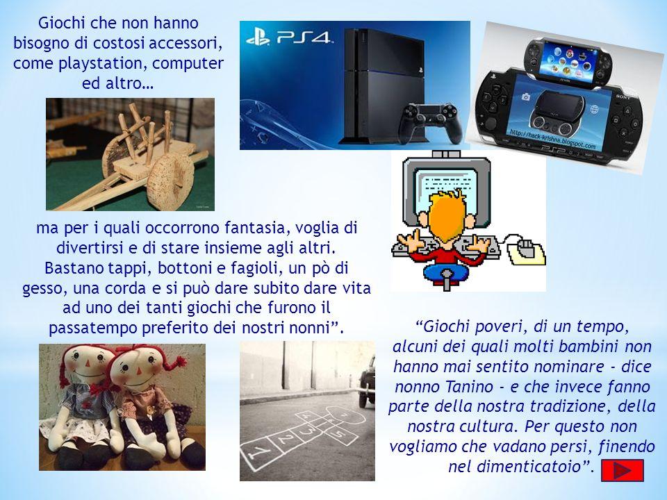 Giochi che non hanno bisogno di costosi accessori, come playstation, computer ed altro…