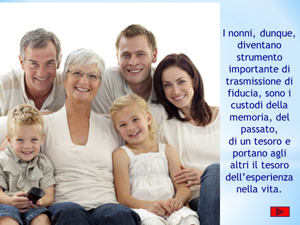 I nonni, dunque, diventano strumento importante di trasmissione di fiducia, sono i custodi della memoria, del passato,