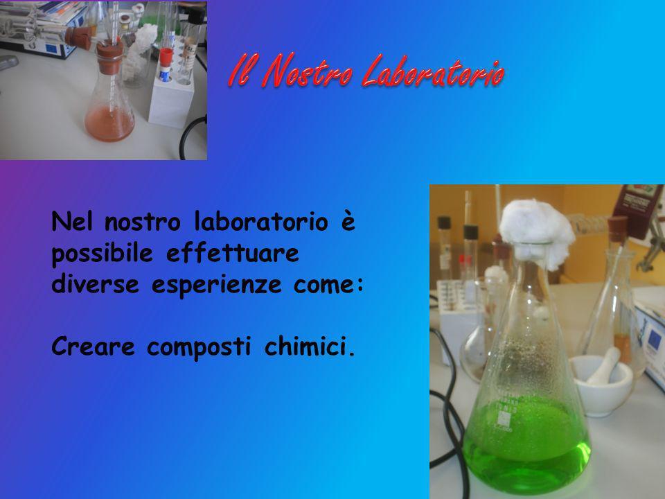Il Nostro Laboratorio Nel nostro laboratorio è possibile effettuare diverse esperienze come: Creare composti chimici.