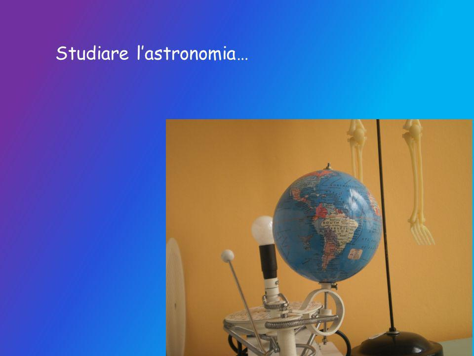 Studiare l'astronomia…