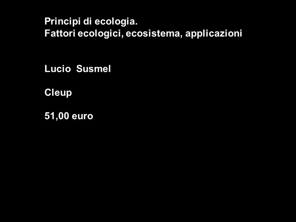 Principi di ecologia. Fattori ecologici, ecosistema, applicazioni Lucio Susmel Cleup 51,00 euro