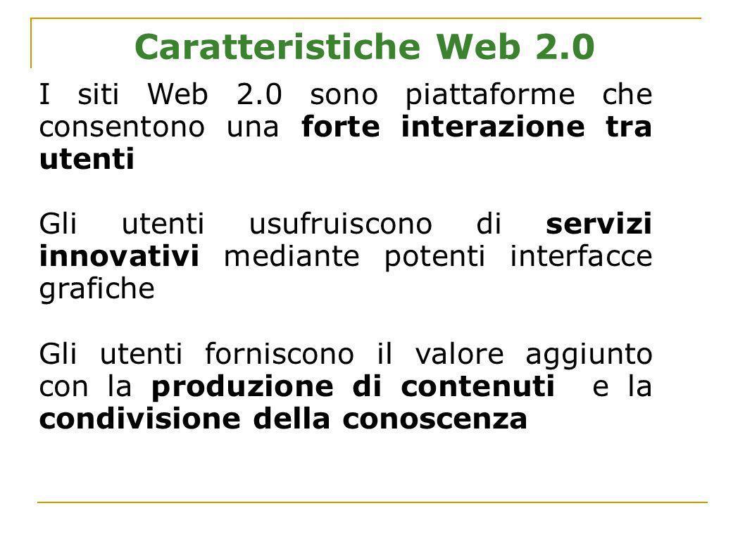 Caratteristiche Web 2.0 I siti Web 2.0 sono piattaforme che consentono una forte interazione tra utenti.