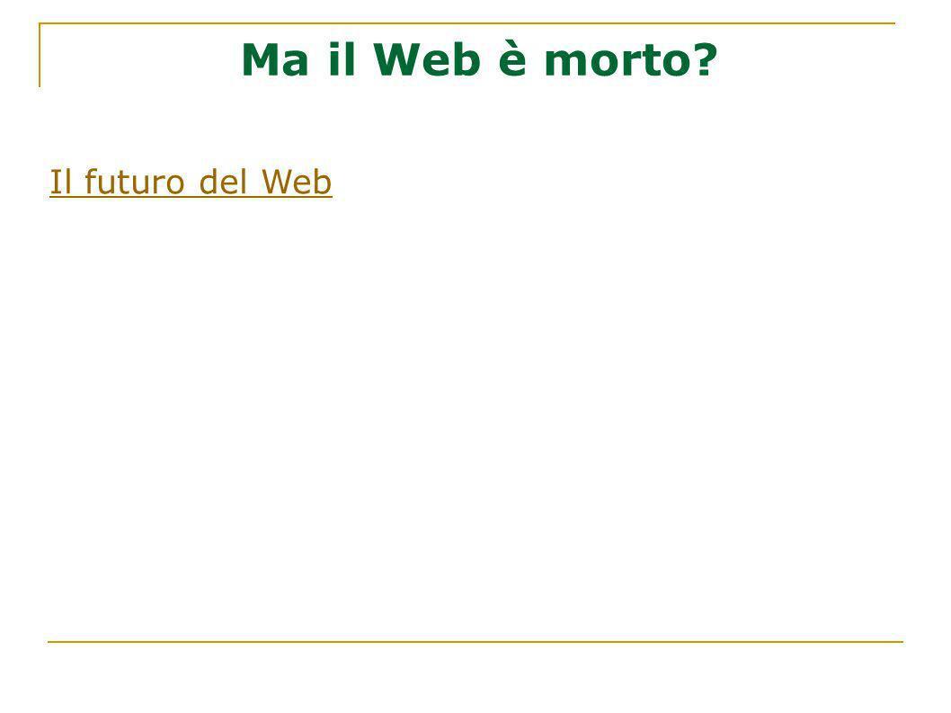 Ma il Web è morto Il futuro del Web 14