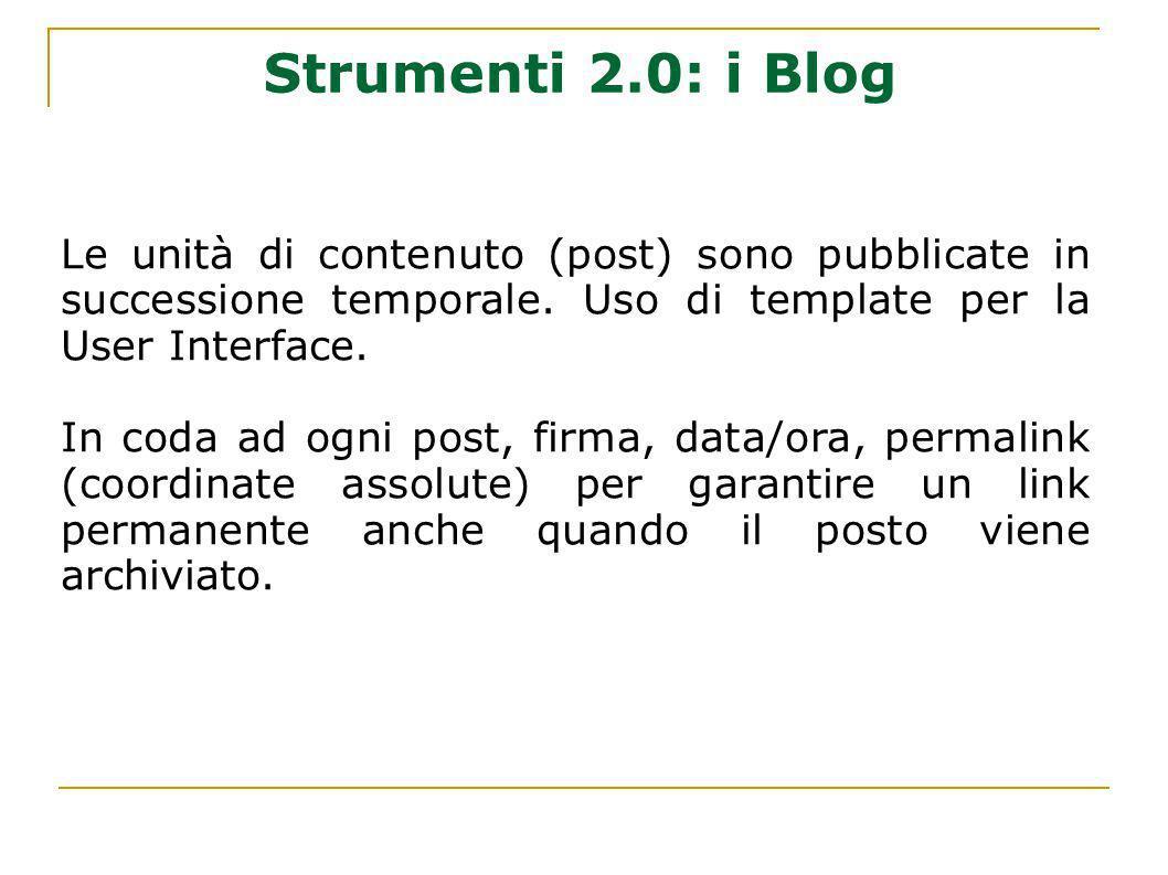 Strumenti 2.0: i Blog Le unità di contenuto (post) sono pubblicate in successione temporale. Uso di template per la User Interface.