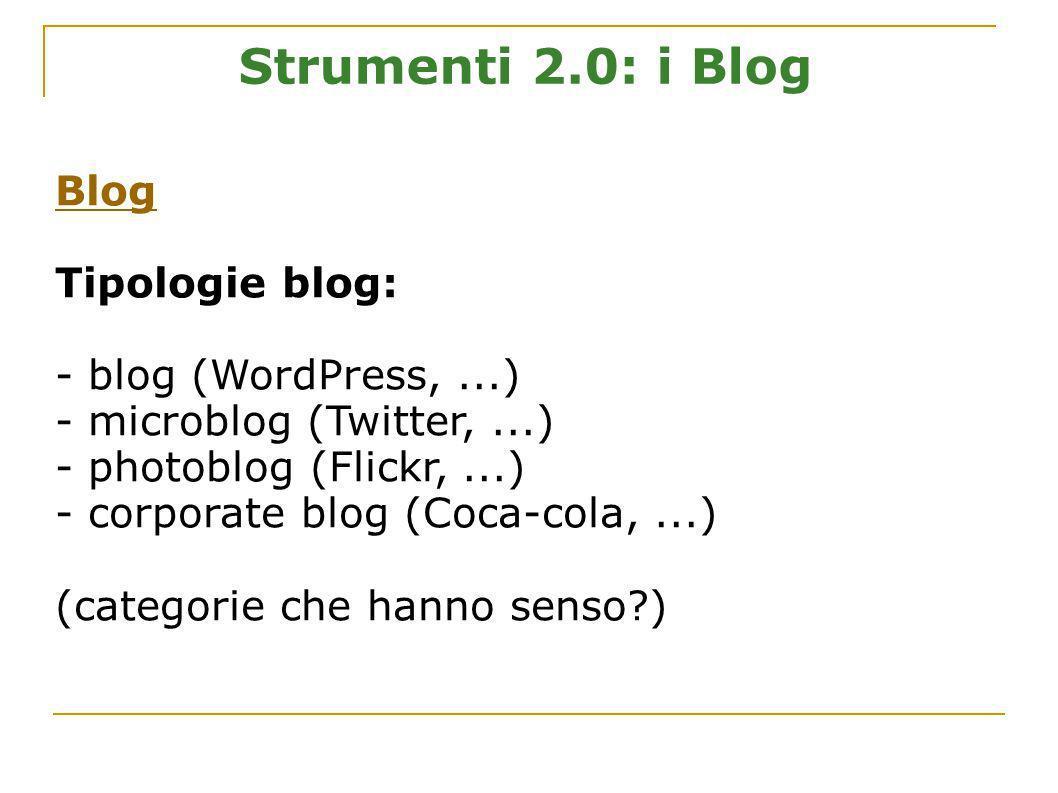 Strumenti 2.0: i Blog Blog Tipologie blog: - blog (WordPress, ...)