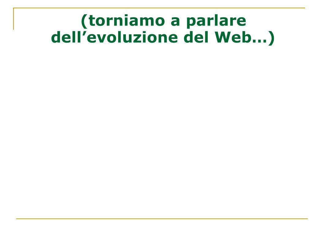 (torniamo a parlare dell'evoluzione del Web…)