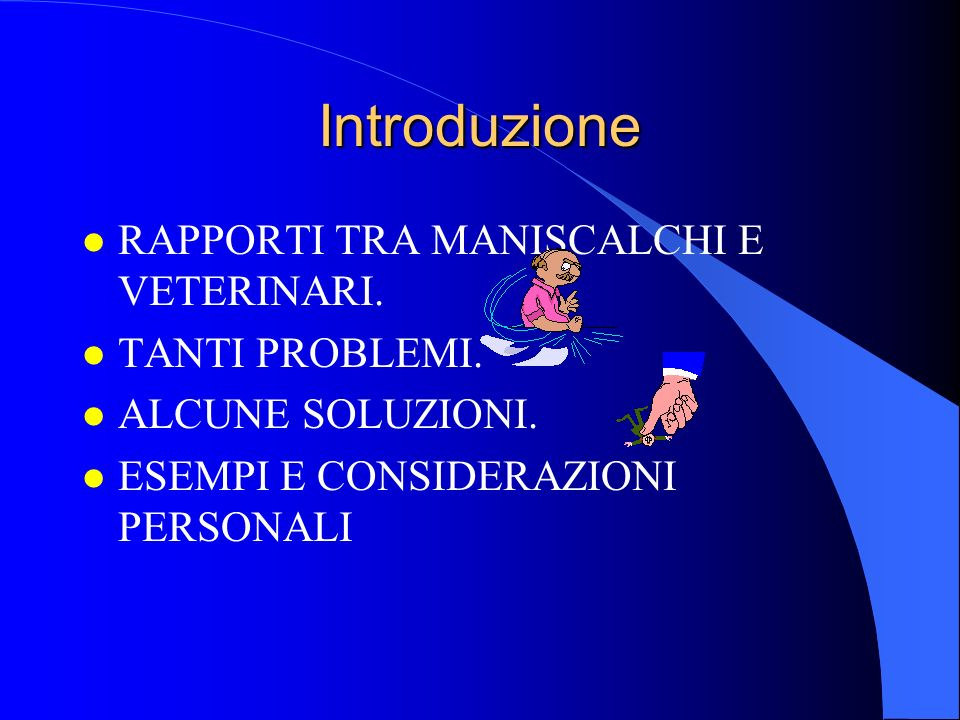 Introduzione RAPPORTI TRA MANISCALCHI E VETERINARI. TANTI PROBLEMI.
