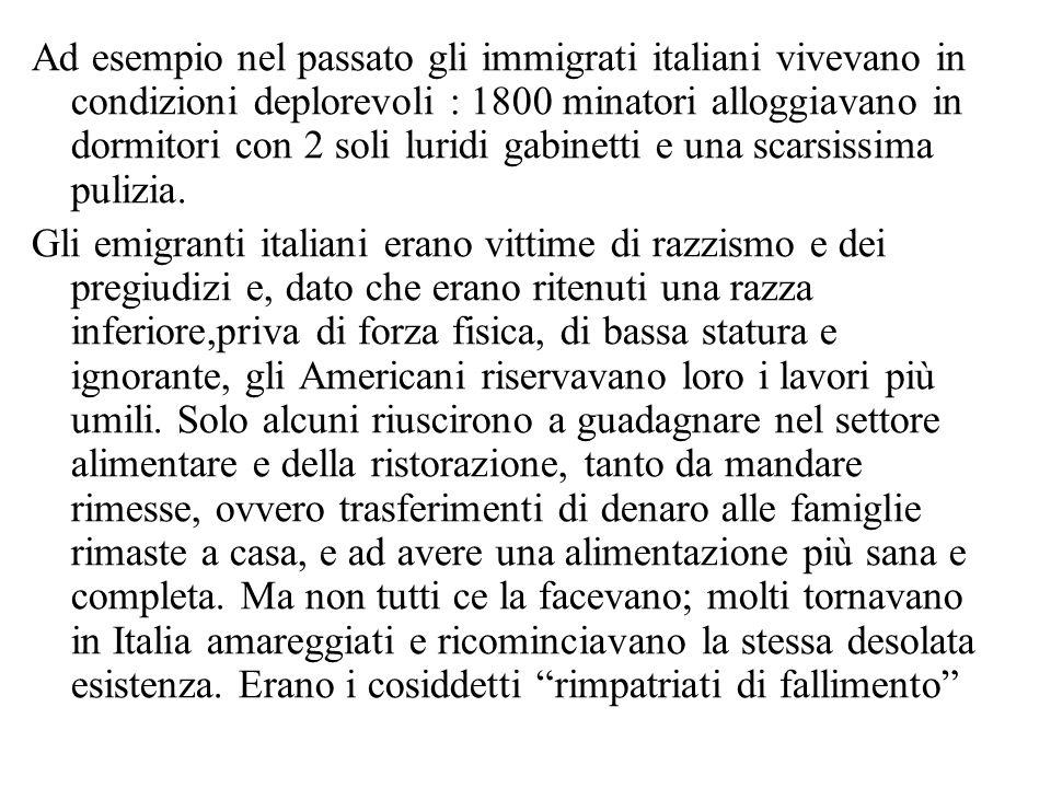 Ad esempio nel passato gli immigrati italiani vivevano in condizioni deplorevoli : 1800 minatori alloggiavano in dormitori con 2 soli luridi gabinetti e una scarsissima pulizia.