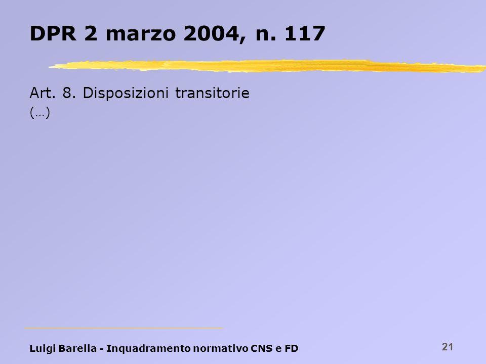 DPR 2 marzo 2004, n. 117 Art. 8. Disposizioni transitorie (…)