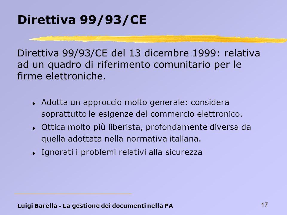 Direttiva 99/93/CE Direttiva 99/93/CE del 13 dicembre 1999: relativa ad un quadro di riferimento comunitario per le firme elettroniche.